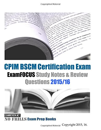 CPIM BSCM Certification Exam ExamFOCUS Study Notes & Review Questions 2015/16