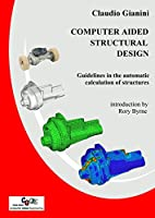 Computer Aided Structural Design: Guidelines in the automatic calculation of structures Front Cover