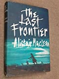 Last Frontier (0002434547) by ALISTAIR MACLEAN