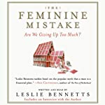 The Feminine Mistake | Leslie Bennetts