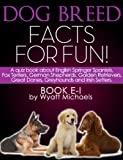 img - for Dog Breed Facts for Fun! Book E-I: A quiz book about English Springer Spaniels, Fox Terriers, German Shepherds, Golden Retrievers, Great Danes, Greyhounds, and Irish Setters book / textbook / text book