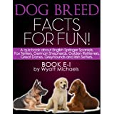 Dog Breed Facts for Fun! Book E-I ~ Wyatt Michaels