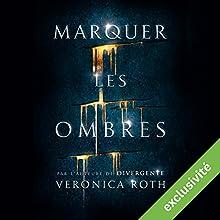 Marquer les ombres | Livre audio Auteur(s) : Veronica Roth Narrateur(s) : Marine Royer