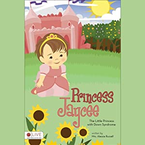 Princess Jaycee: The Little Princess with Down Syndrome | [Alessia Russell]