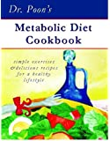 Dr Poon's Metabolic Diet Cookbook: Simple Exercises & Delicious Recipes For A Healthy Lifestyle