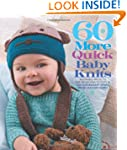 60 More Quick Baby Knits: Adorable Pr...