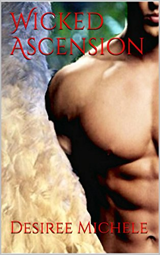 Book: Wicked Ascension (The Dark Ascension Chronicles Book 1) by Desiree Michele