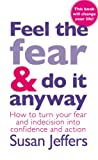 Feel The Fear And Do It Anyway: The phenomenal classic that has changed the lives of millions Susan Jeffers
