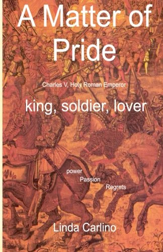 A Matter of Pride (Charles V, Holy Roman Emperor): king, soldier, lover