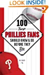 100 Things Phillies Fans Should Know...
