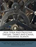 Asia: Syria And Palestine, Tartary, Thibet And China, Philippine Islands