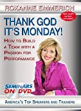 Thank God It's Monday - How to Build a Team with a Passion for Performance - Team Building and Leadership DVD Training Video featuring Roxanne Emmerich