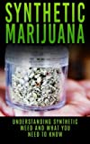 img - for Synthetic Marijuana: Understanding Synthetic Weed And What You Need to Know (Synthetic Cannabis, k2, Spice, Fake Weed) book / textbook / text book