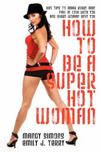 How to be a Super Hot Woman: 339 Tips to Make
