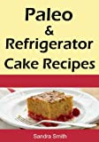 img - for Paleo & Refrigerator Cake Recipes book / textbook / text book