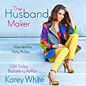 The Husband Maker: The Husband Maker, Book 1 Audiobook by Karey White Narrated by Nicky Phillips