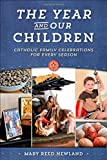 img - for The Year & Our Children: Catholic Family Celebrations for Every Season book / textbook / text book
