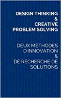 Design Thinking & Creative Problem Solving: deux m�thodes d'innovation et de recherche de solutions