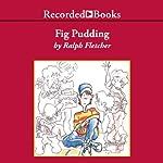Fig Pudding | Ralph Fletcher