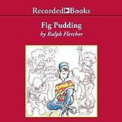 Fig Pudding | [Ralph Fletcher]
