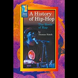 A History of Hip-Hop: The Roots of Rap | [Thomas Hatch]