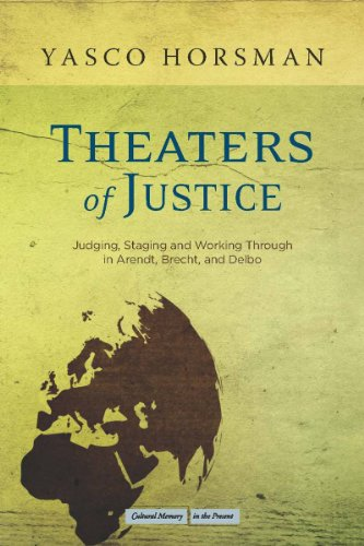 Theaters of Justice: Judging, Staging, and Working Through in Arendt, Brecht, and Delbo (Cultural Memory in the Present)