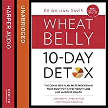 The Wheat Belly 10-Day Detox: The Effortless Health and Weight-Loss Solution | Livre audio Auteur(s) : Dr William Davis Narrateur(s) : Russell Bentley, Laurence Bouvard