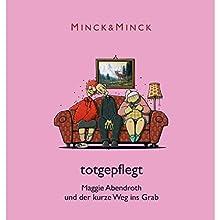 Totgepflegt - Maggie Abendroth und der kurze Weg ins Grab (Ruhrpott-Krimödien mit Maggie Abendroth 1) Hörbuch von  Minck & Minck Gesprochen von: Esther Münch