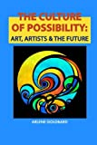 img - for The Culture of Possibility: Art, Artists & The Future book / textbook / text book