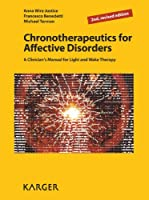 Chronotherapeutics for Affective Disorders: A Clinician's Manual for Light and Wake Therapy, 2nd, revised edition