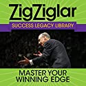 Master Your Winning Edge: Success Legacy Library Audiobook by Zig Ziglar, Tom Ziglar Narrated by Zig Ziglar, Tom Ziglar