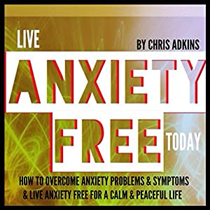 Live Anxiety Free Today Audiobook