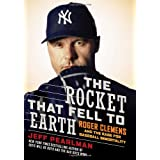The Rocket That Fell to Earth: Roger Clemens and the Rage for Baseball Immortality ~ Jeff Pearlman