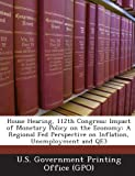img - for House Hearing, 112th Congress: Impact of Monetary Policy on the Economy: A Regional Fed Perspective on Inflation, Unemployment and Qe3 book / textbook / text book