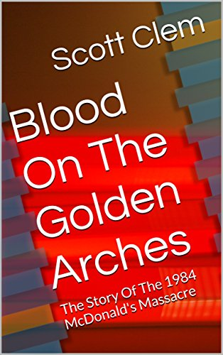 blood-on-the-golden-arches-the-story-of-the-1984-mcdonalds-massacre-english-edition