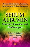 Image de Serum Albumin: Structure, Functions and Health Impact (Protein Biochemistry, Synthesis, St