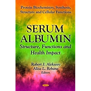 Serum Albumin: Structure, Functions and Health Impact (Protein Biochemistry, Synthesis, St