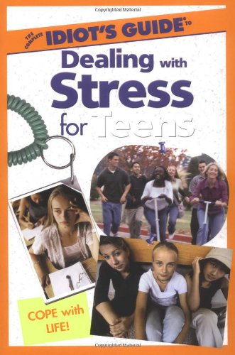The Complete Idiot's Guide to Dealing with Stress for Teens