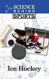 img - for Ice Hockey (Science Behind Sports) book / textbook / text book