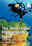 The Underwater Photographers Guide: Practical tips on how to shoot like the pros