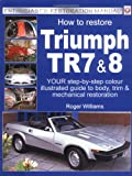 Enthusiast's Restoration Manual: How to Restore Triumph TR7 and 8 Roger Williams