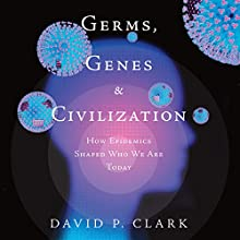 Germs, Genes, & Civilization: How Epidemics Shaped Who We Are Today | Livre audio Auteur(s) : David P. Clark Narrateur(s) : Summer McStravick