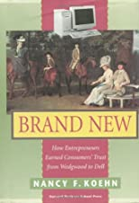 Brand New : How Entrepreneurs Earned Consumers' Trust from Wedgwood to Dell