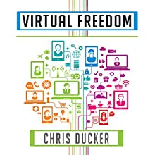 Virtual Freedom: How to Work with Virtual Staff to Buy More Time, Become More Productive, and Build Your Dream Business (       UNABRIDGED) by Chris Ducker Narrated by Gildart Jackson