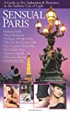 SENSUAL PARIS: A Guide to Sex, Seduction & Romance in the Sublime City of Light