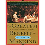 The Greatest Benefit to Mankind: A Medical History of Humanity (The Norton History of Science) ~ Roy Porter