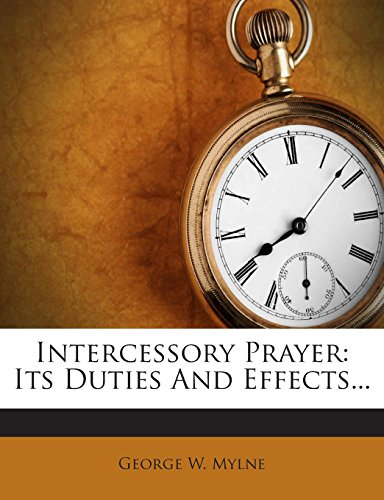 Intercessory Prayer: Its Duties And Effects...