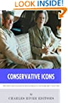 Conservative Icons: The Lives and Leg...