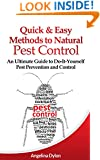 Quick and Easy Methods to Natural Pest Control: An Ultimate Guide to Do-It-Yourself Pest Prevention and Control