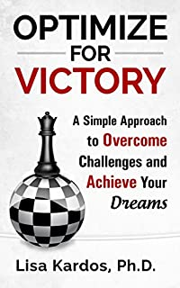Optimize For Victory: A Simple Approach To Overcome Challenges And Achieve Your Dreams by Lisa Kardos ebook deal